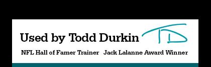 used by Todd Durkin   NFL HOF Trainer   Jack Lalanne Award winner