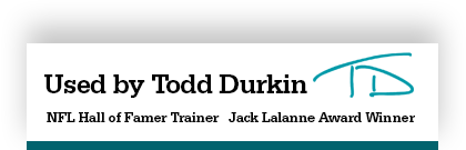used by Todd Durkin | NFL HOF Trainer | Jack Lalanne Award winner